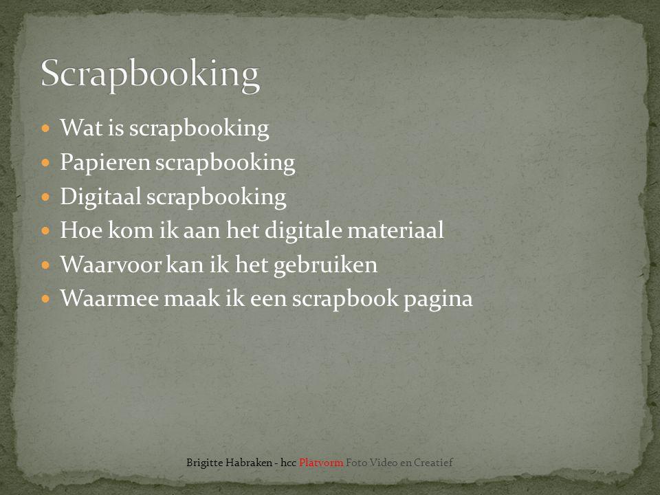  Wat is scrapbooking  Papieren scrapbooking  Digitaal scrapbooking  Hoe kom ik aan het digitale materiaal  Waarvoor kan ik het gebruiken  Waarme