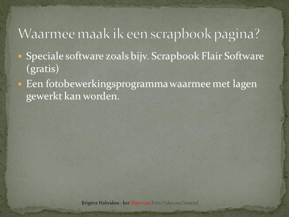  Speciale software zoals bijv. Scrapbook Flair Software (gratis)  Een fotobewerkingsprogramma waarmee met lagen gewerkt kan worden. Brigitte Habrake