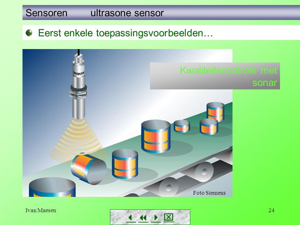 Ivan Maesen24 Sensoren ultrasone sensor        Foto Siemens Eerst enkele toepassingsvoorbeelden… Kwaliteitscontrole met sonar
