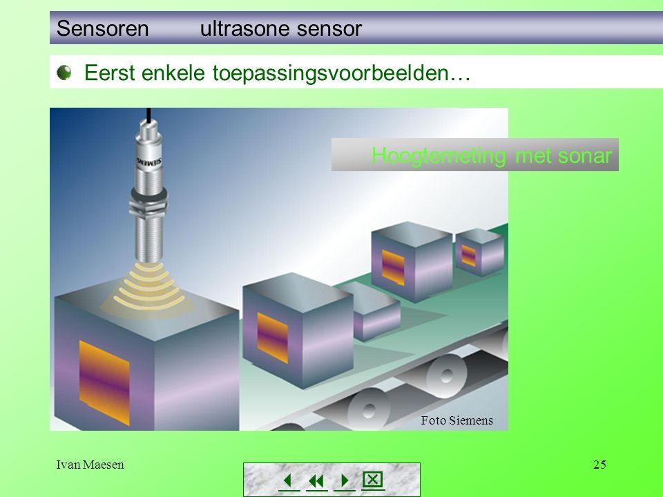 Ivan Maesen25 Sensoren ultrasone sensor        Foto Siemens Eerst enkele toepassingsvoorbeelden… Hoogtemeting met sonar