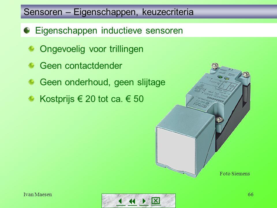 Ivan Maesen66 Sensoren – Eigenschappen, keuzecriteria        Eigenschappen inductieve sensoren Ongevoelig voor trillingen Geen contactdender G