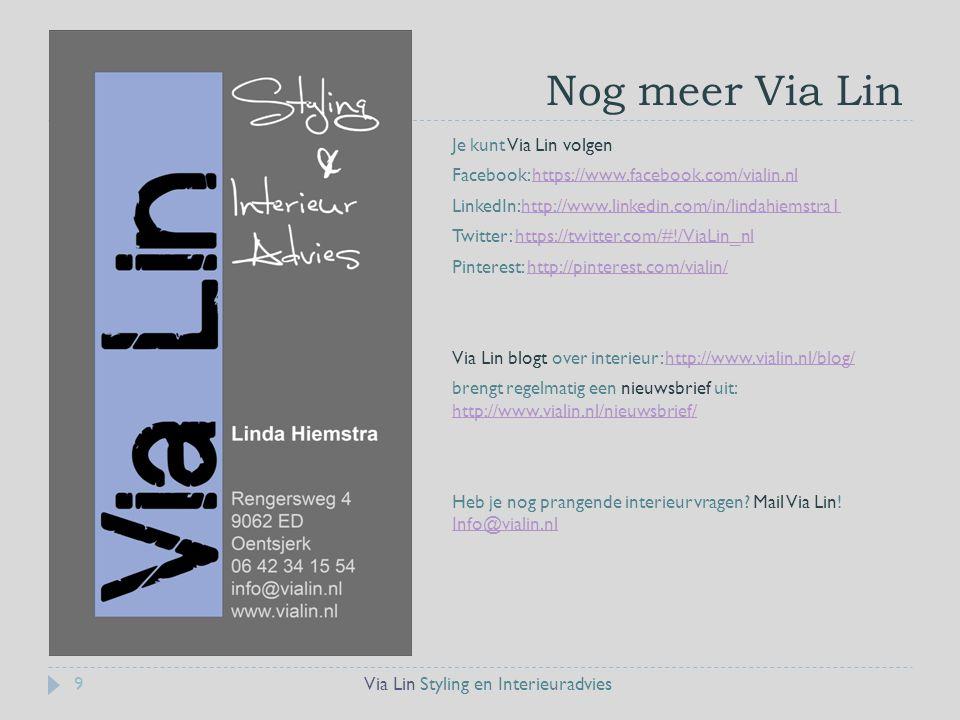 Nog meer Via Lin Via Lin Styling en Interieuradvies9 Je kunt Via Lin volgen Facebook: https://www.facebook.com/vialin.nlhttps://www.facebook.com/vialin.nl LinkedIn:http://www.linkedin.com/in/lindahiemstra1http://www.linkedin.com/in/lindahiemstra1 Twitter: https://twitter.com/#!/ViaLin_nlhttps://twitter.com/#!/ViaLin_nl Pinterest: http://pinterest.com/vialin/http://pinterest.com/vialin/ Via Lin blogt over interieur: http://www.vialin.nl/blog/http://www.vialin.nl/blog/ brengt regelmatig een nieuwsbrief uit: http://www.vialin.nl/nieuwsbrief/ http://www.vialin.nl/nieuwsbrief/ Heb je nog prangende interieurvragen.