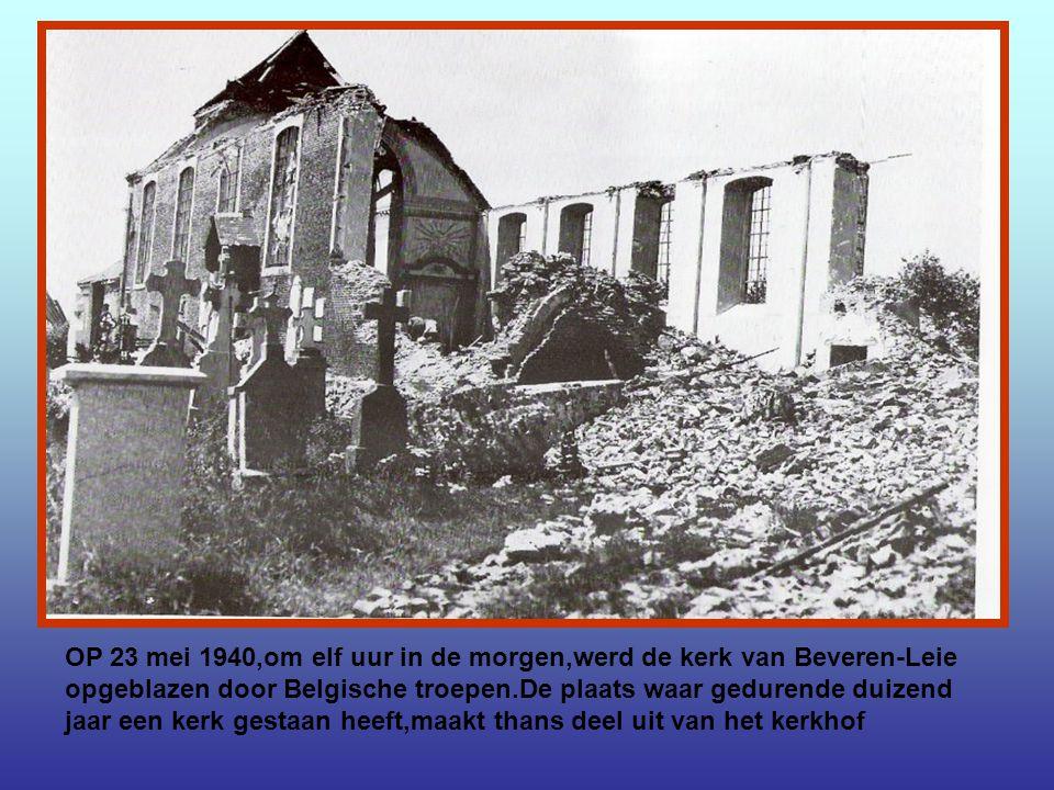 OP 23 mei 1940,om elf uur in de morgen,werd de kerk van Beveren-Leie opgeblazen door Belgische troepen.De plaats waar gedurende duizend jaar een kerk gestaan heeft,maakt thans deel uit van het kerkhof