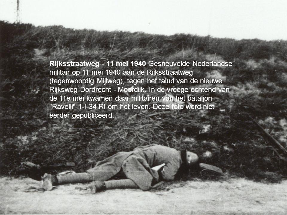 your name Rijksstraatweg - 11 mei 1940 Gesneuvelde Nederlandse militair op 11 mei 1940 aan de Rijksstraatweg (tegenwoordig Mijlweg), tegen het talud van de nieuwe Rijksweg Dordrecht - Moerdijk.