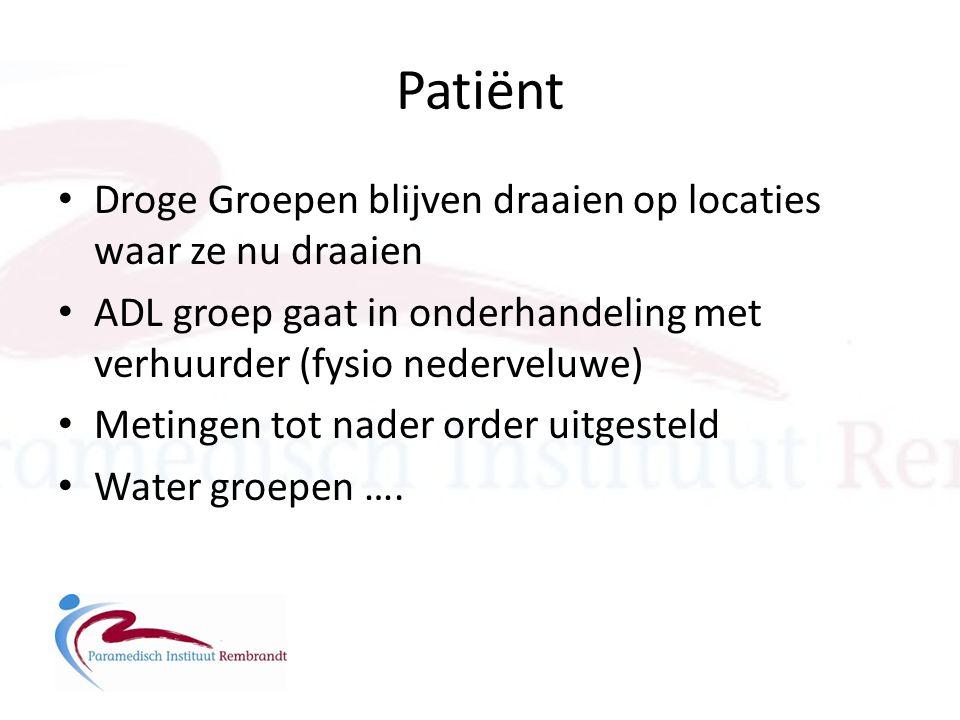 Patiënt • Droge Groepen blijven draaien op locaties waar ze nu draaien • ADL groep gaat in onderhandeling met verhuurder (fysio nederveluwe) • Metinge