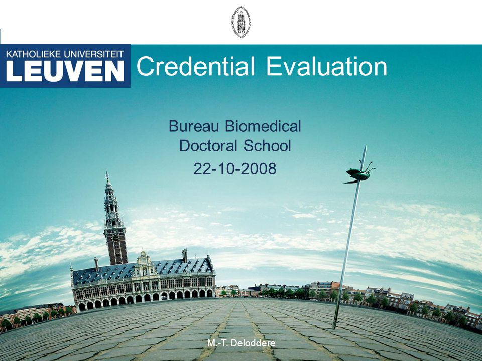 M.-T. Deloddere Credential Evaluation Bureau Biomedical Doctoral School 22-10-2008