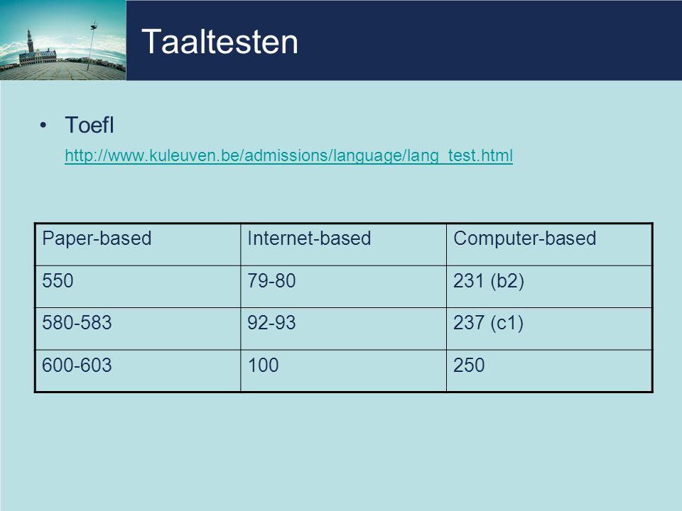 Taaltesten •Toefl http://www.kuleuven.be/admissions/language/lang_test.html Paper-basedInternet-basedComputer-based 55079-80231 (b2) 580-58392-93237 (c1) 600-603100250