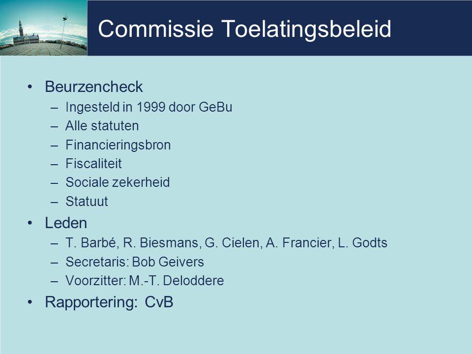 Commissie Toelatingsbeleid •Beurzencheck –Ingesteld in 1999 door GeBu –Alle statuten –Financieringsbron –Fiscaliteit –Sociale zekerheid –Statuut •Leden –T.