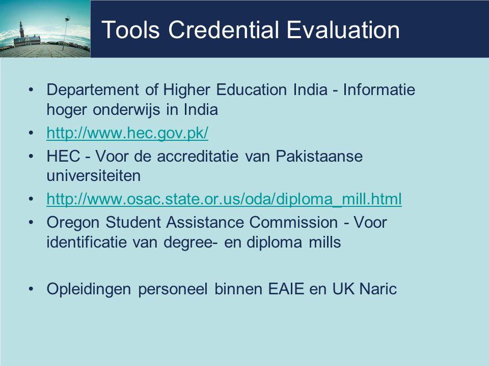 Tools Credential Evaluation •Departement of Higher Education India - Informatie hoger onderwijs in India •http://www.hec.gov.pk/http://www.hec.gov.pk/ •HEC - Voor de accreditatie van Pakistaanse universiteiten •http://www.osac.state.or.us/oda/diploma_mill.htmlhttp://www.osac.state.or.us/oda/diploma_mill.html •Oregon Student Assistance Commission - Voor identificatie van degree- en diploma mills •Opleidingen personeel binnen EAIE en UK Naric