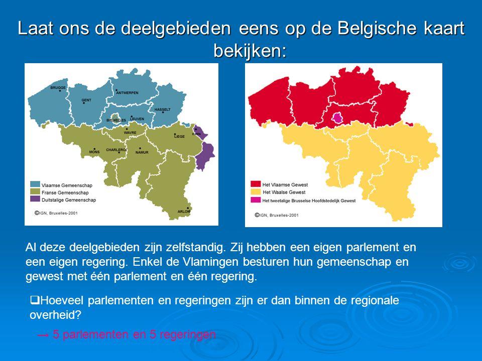 Laat ons de deelgebieden eens op de Belgische kaart bekijken: Al deze deelgebieden zijn zelfstandig.
