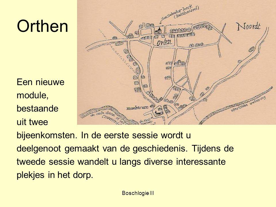 Boschlogie III Orthen Een nieuwe module, bestaande uit twee bijeenkomsten. In de eerste sessie wordt u deelgenoot gemaakt van de geschiedenis. Tijdens