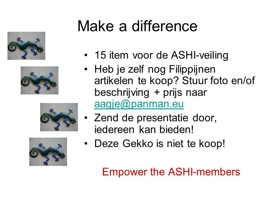 Make a difference •15 item voor de ASHI-veiling •Heb je zelf nog Filippijnen artikelen te koop.