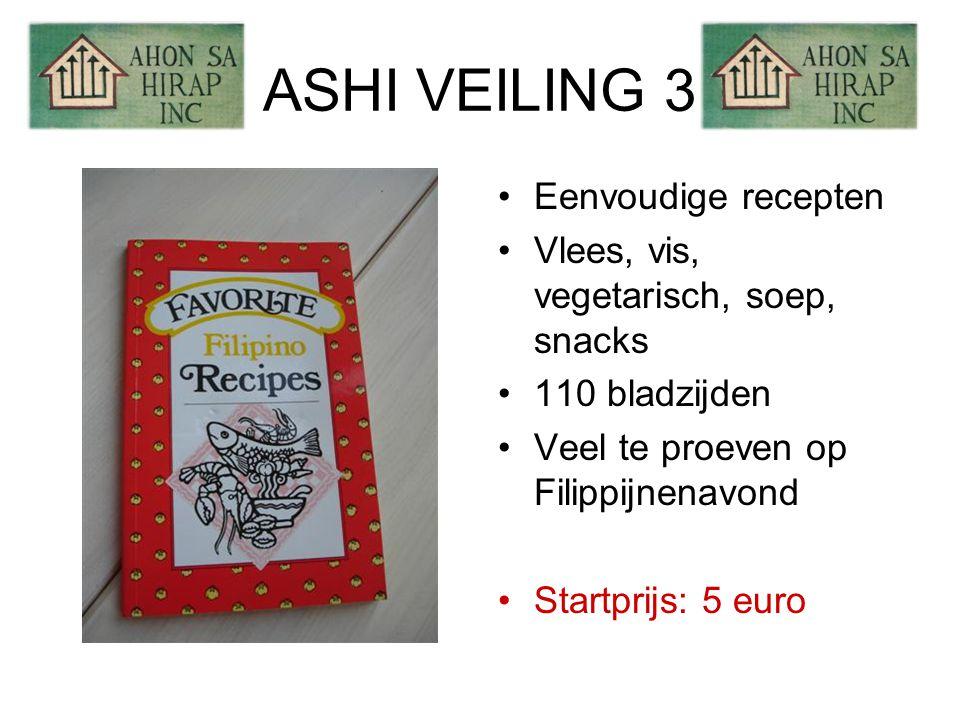ASHI VEILING 3 •Eenvoudige recepten •Vlees, vis, vegetarisch, soep, snacks •110 bladzijden •Veel te proeven op Filippijnenavond •Startprijs: 5 euro