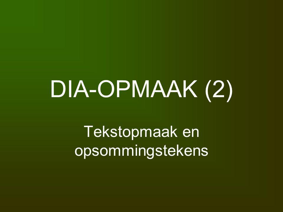 DIA-OPMAAK (2) Tekstopmaak en opsommingstekens