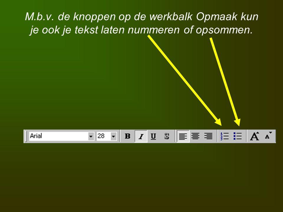 M.b.v. de knoppen op de werkbalk Opmaak kun je ook je tekst laten nummeren of opsommen.