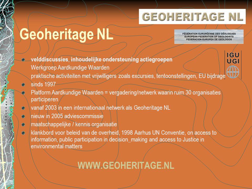 Geoheritage NL velddiscussies, inhoudelijke ondersteuning actiegroepen Werkgroep Aardkundige Waarden praktische activiteiten met vrijwilligers zoals e