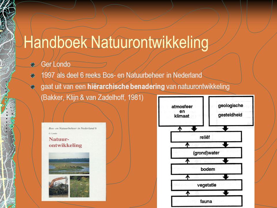 Handboek Natuurontwikkeling Ger Londo 1997 als deel 6 reeks Bos- en Natuurbeheer in Nederland gaat uit van een hiërarchische benadering van natuurontwikkeling (Bakker, Klijn & van Zadelhoff, 1981)