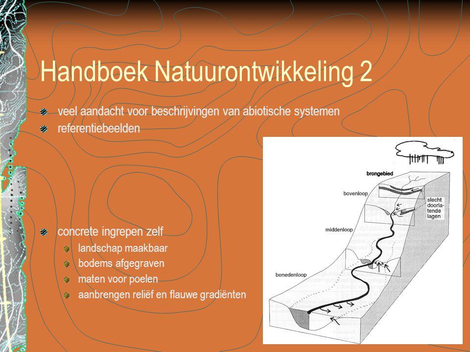 Handboek Natuurontwikkeling 2 veel aandacht voor beschrijvingen van abiotische systemen referentiebeelden concrete ingrepen zelf landschap maakbaar bodems afgegraven maten voor poelen aanbrengen reliëf en flauwe gradiënten