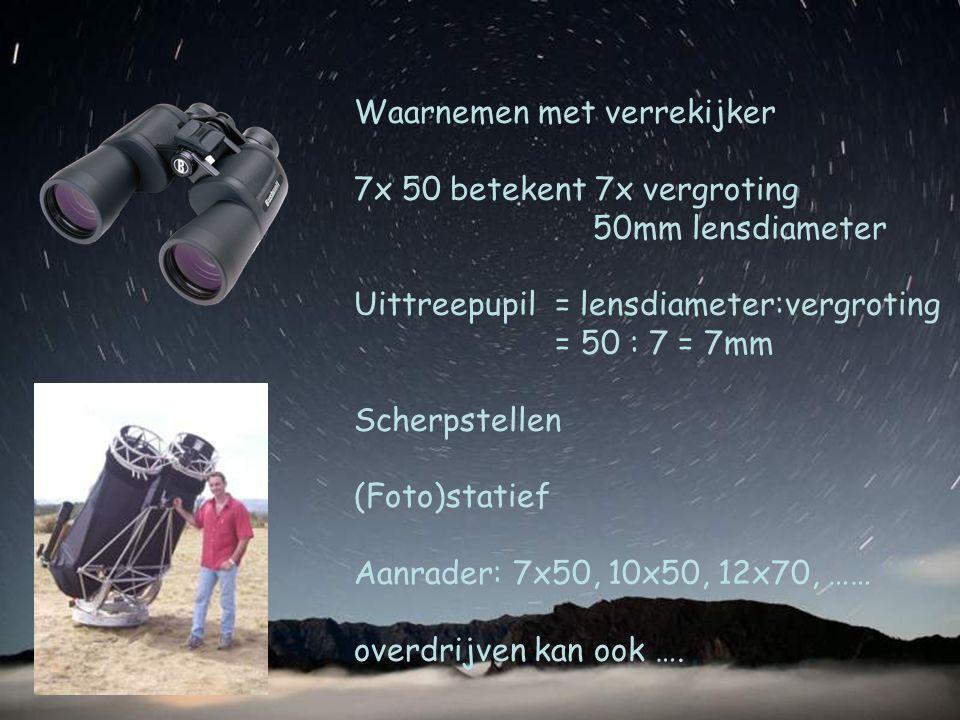 Waarnemen met verrekijker 7x 50 betekent 7x vergroting 50mm lensdiameter Uittreepupil = lensdiameter:vergroting = 50 : 7 = 7mm Scherpstellen (Foto)sta