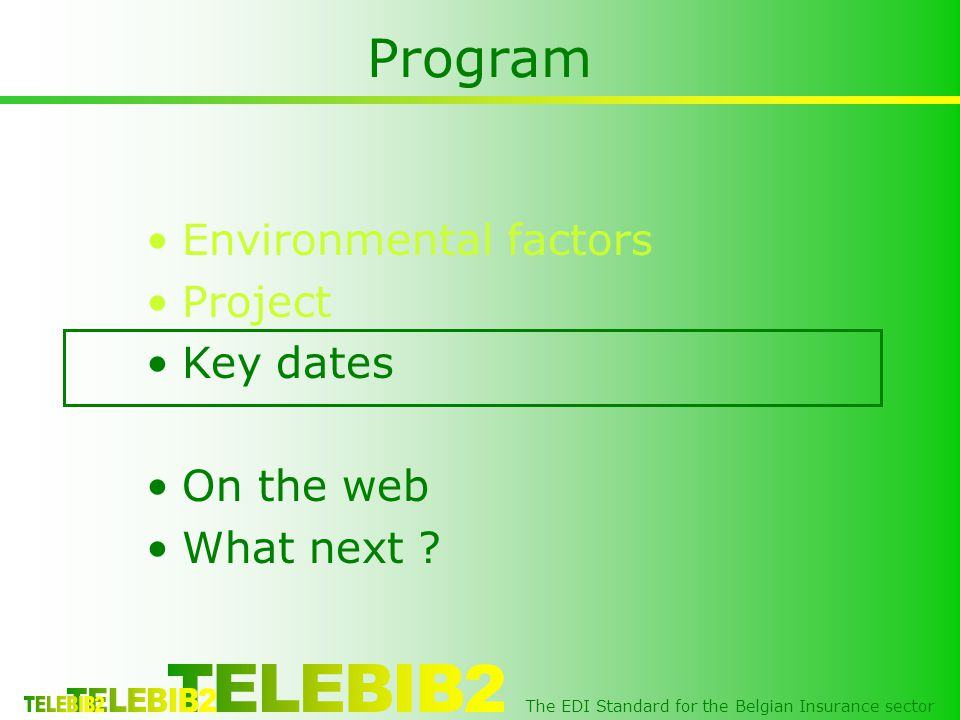 The EDI Standard for the Belgian Insurance sector Program •Environmental factors •Project •Key dates •On the web •What next