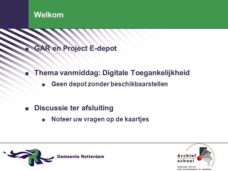 Welkom. GAR en Project E-depot. Thema vanmiddag: Digitale Toegankelijkheid.