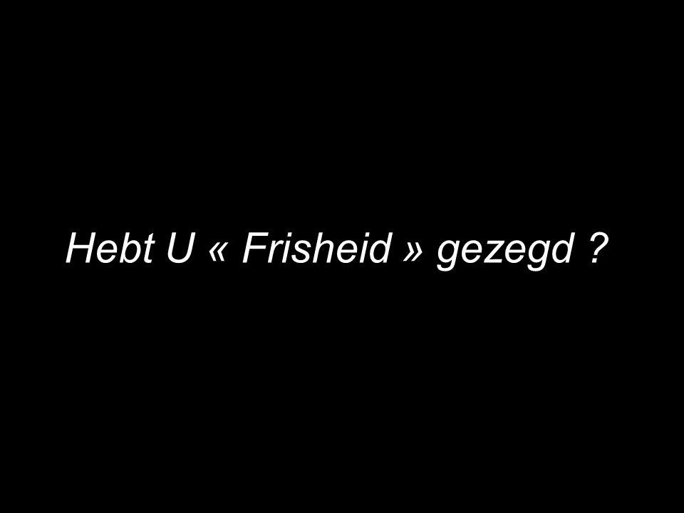 Hebt U « Frisheid » gezegd ?