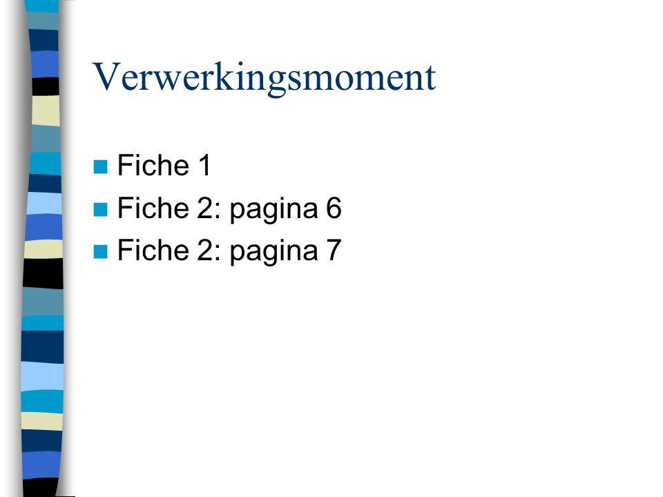 Verwerkingsmoment  Fiche 1  Fiche 2: pagina 6  Fiche 2: pagina 7