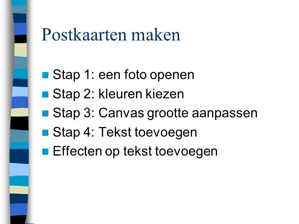 Postkaarten maken  Stap 1: een foto openen  Stap 2: kleuren kiezen  Stap 3: Canvas grootte aanpassen  Stap 4: Tekst toevoegen  Effecten op tekst toevoegen