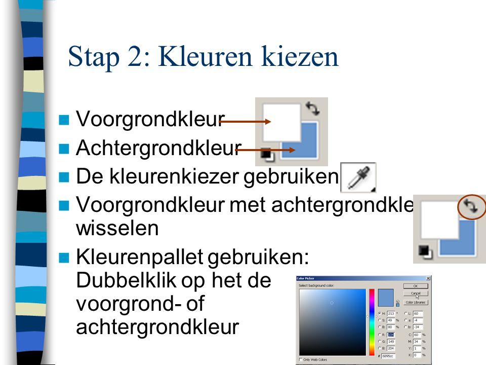 Stap 2: Kleuren kiezen  Voorgrondkleur  Achtergrondkleur  De kleurenkiezer gebruiken  Voorgrondkleur met achtergrondkleur wisselen  Kleurenpallet gebruiken: Dubbelklik op het de voorgrond- of achtergrondkleur