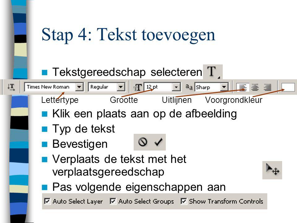 Stap 4: Tekst toevoegen  Tekstgereedschap selecteren Lettertype Grootte Uitlijnen Voorgrondkleur  Klik een plaats aan op de afbeelding  Typ de tekst  Bevestigen  Verplaats de tekst met het verplaatsgereedschap  Pas volgende eigenschappen aan