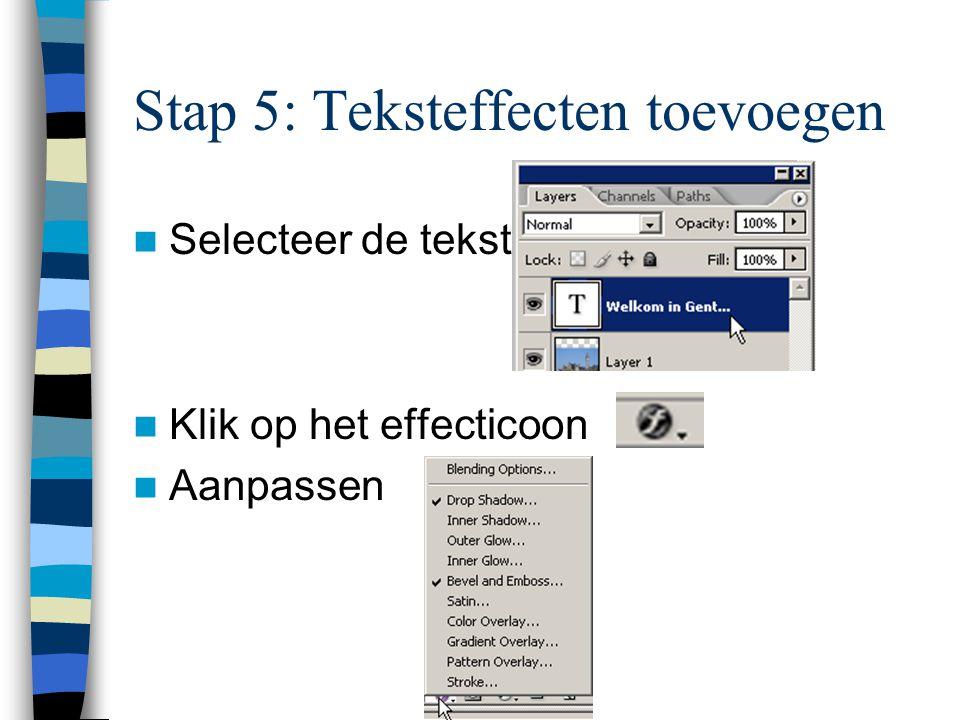 Stap 5: Teksteffecten toevoegen  Selecteer de tekstlaag  Klik op het effecticoon  Aanpassen