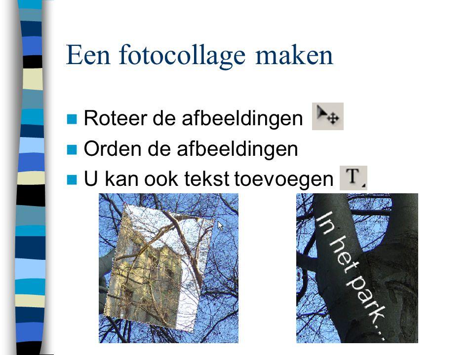 Een fotocollage maken  Roteer de afbeeldingen  Orden de afbeeldingen  U kan ook tekst toevoegen