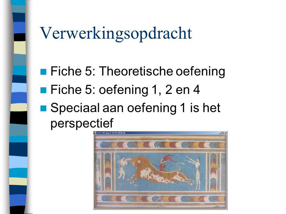Verwerkingsopdracht  Fiche 5: Theoretische oefening  Fiche 5: oefening 1, 2 en 4  Speciaal aan oefening 1 is het perspectief