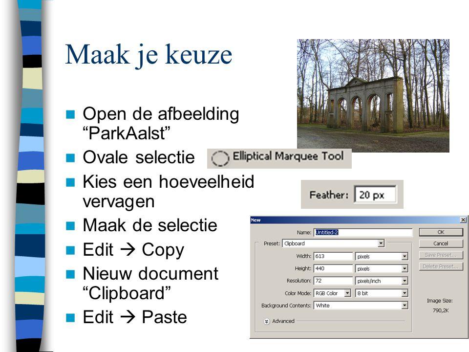 Maak je keuze  Open de afbeelding ParkAalst  Ovale selectie  Kies een hoeveelheid vervagen  Maak de selectie  Edit  Copy  Nieuw document Clipboard  Edit  Paste
