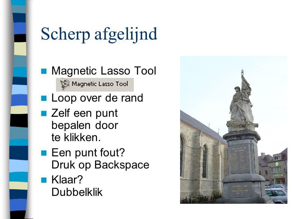  Magnetic Lasso Tool  Loop over de rand  Zelf een punt bepalen door te klikken.