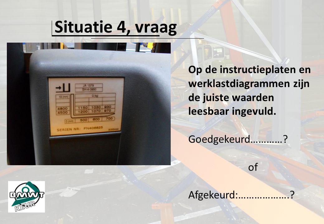 Situatie 4, vraag Op de instructieplaten en werklastdiagrammen zijn de juiste waarden leesbaar ingevuld.