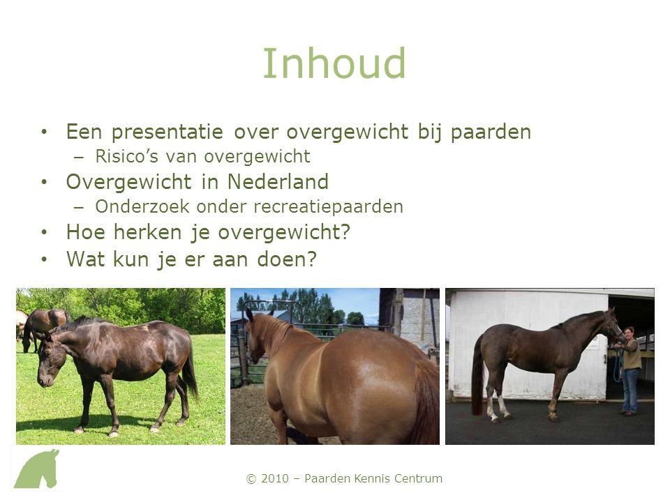 © 2010 – Paarden Kennis Centrum Inhoud • Een presentatie over overgewicht bij paarden – Risico's van overgewicht • Overgewicht in Nederland – Onderzoe