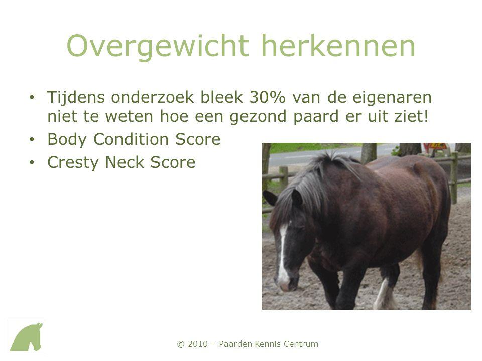 © 2010 – Paarden Kennis Centrum Overgewicht herkennen • Tijdens onderzoek bleek 30% van de eigenaren niet te weten hoe een gezond paard er uit ziet! •