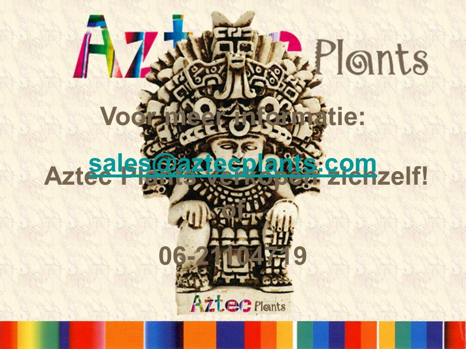 Aztec Plants verkopen zichzelf! Voor meer informatie: sales@aztecplants.com of 06-21104719