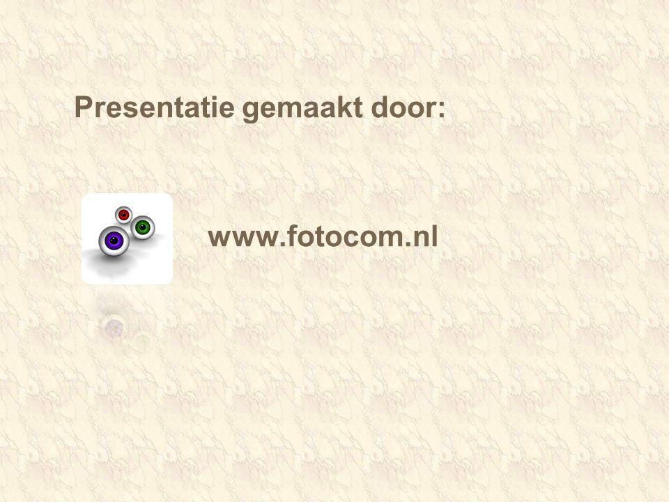 Presentatie gemaakt door: www.fotocom.nl