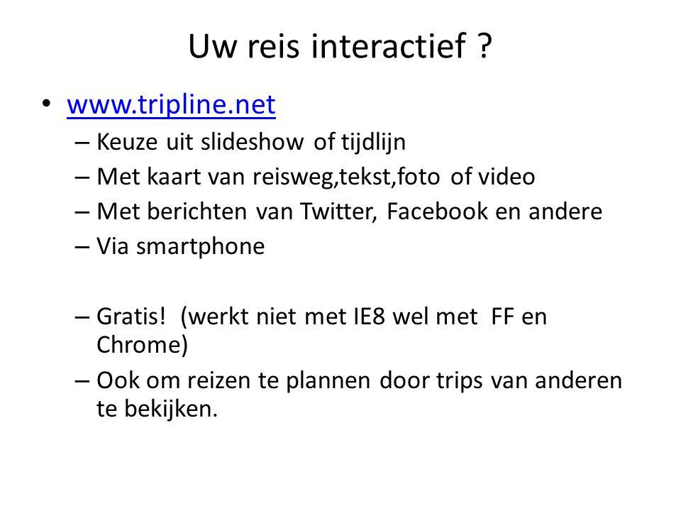 Uw reis interactief ? • www.tripline.net www.tripline.net – Keuze uit slideshow of tijdlijn – Met kaart van reisweg,tekst,foto of video – Met berichte