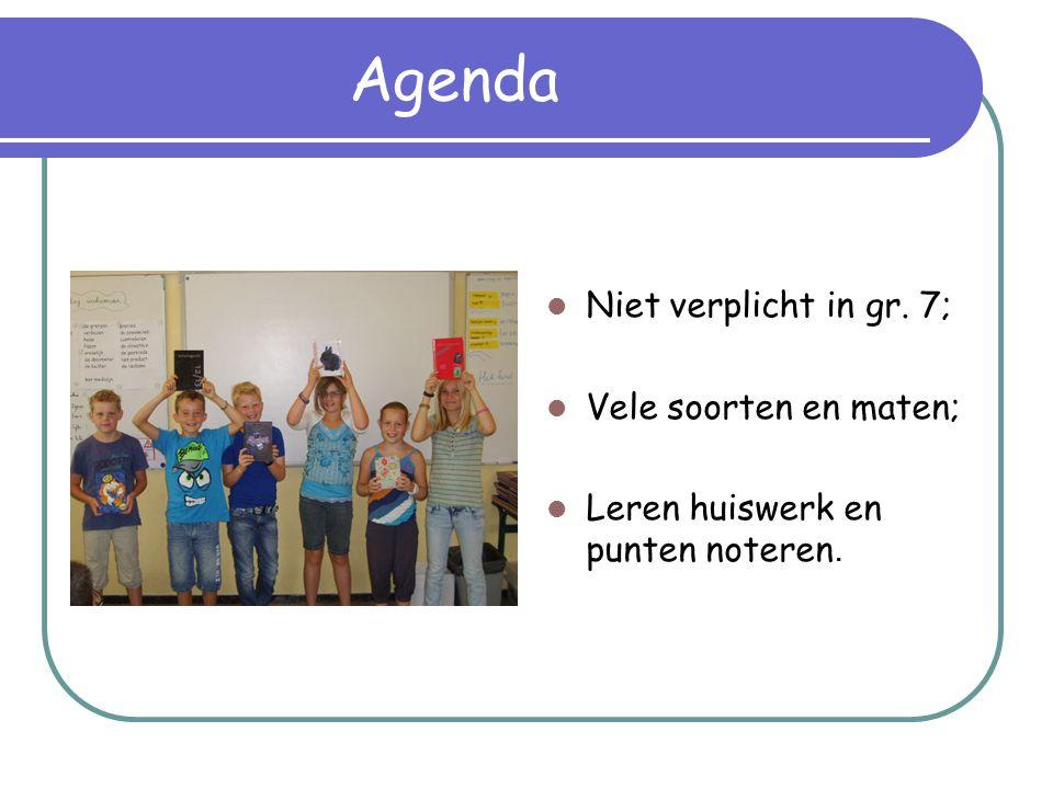 Agenda  Niet verplicht in gr. 7;  Vele soorten en maten;  Leren huiswerk en punten noteren.