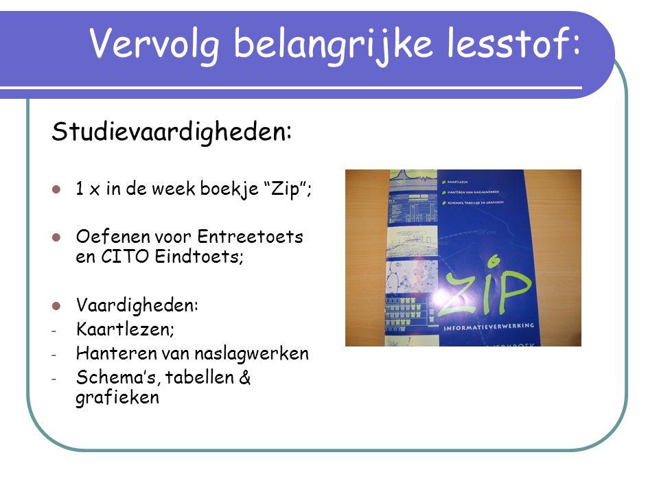 """Vervolg belangrijke lesstof: Studievaardigheden:  1 x in de week boekje """"Zip"""";  Oefenen voor Entreetoets en CITO Eindtoets;  Vaardigheden: - Kaartl"""
