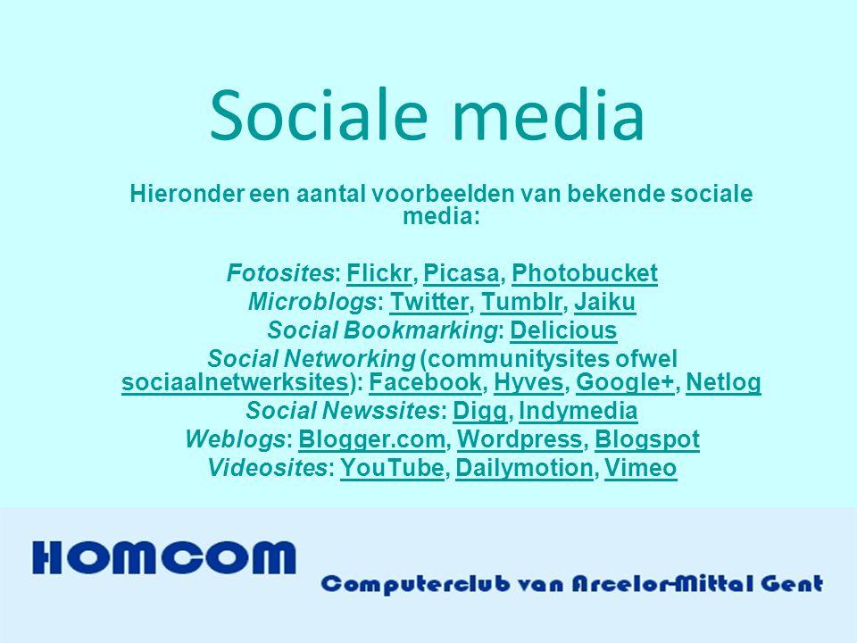 Sociale media Hieronder een aantal voorbeelden van bekende sociale media: Fotosites: Flickr, Picasa, PhotobucketFlickrPicasaPhotobucket Microblogs: Twitter, Tumblr, JaikuTwitterTumblrJaiku Social Bookmarking: DeliciousDelicious Social Networking (communitysites ofwel sociaalnetwerksites): Facebook, Hyves, Google+, Netlog sociaalnetwerksitesFacebookHyvesGoogle+Netlog Social Newssites: Digg, IndymediaDiggIndymedia Weblogs: Blogger.com, Wordpress, BlogspotBlogger.comWordpressBlogspot Videosites: YouTube, Dailymotion, VimeoYouTubeDailymotionVimeo