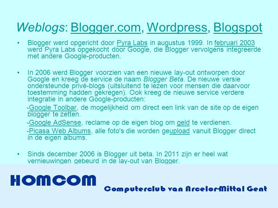 Weblogs: Blogger.com, Wordpress, BlogspotBlogger.comWordpressBlogspot •Blogger werd opgericht door Pyra Labs in augustus 1999.