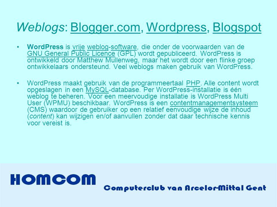 Weblogs: Blogger.com, Wordpress, BlogspotBlogger.comWordpressBlogspot •WordPress is vrije weblog-software, die onder de voorwaarden van de GNU General Public Licence (GPL) wordt gepubliceerd.