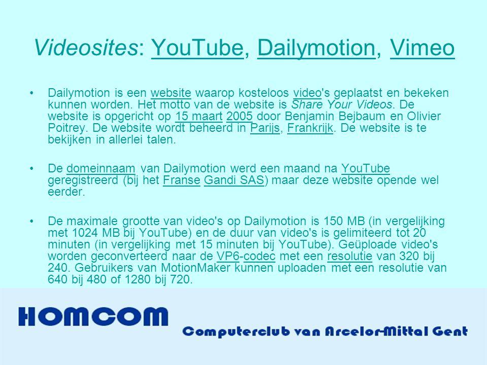 Videosites: YouTube, Dailymotion, VimeoYouTubeDailymotionVimeo •Dailymotion is een website waarop kosteloos video s geplaatst en bekeken kunnen worden.