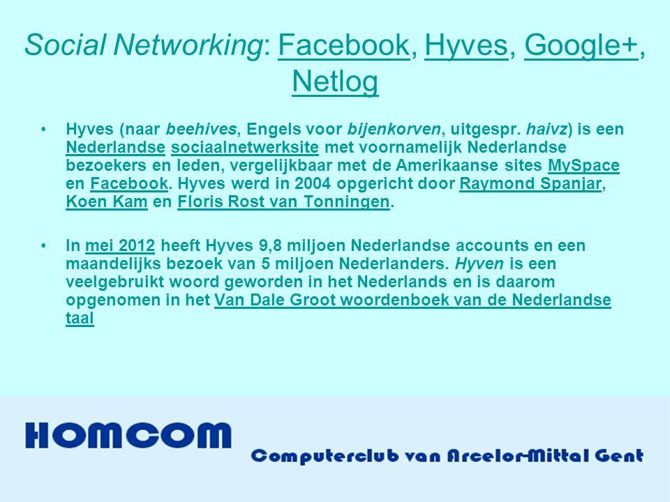 Social Networking: Facebook, Hyves, Google+, NetlogFacebookHyvesGoogle+ Netlog •Hyves (naar beehives, Engels voor bijenkorven, uitgespr.