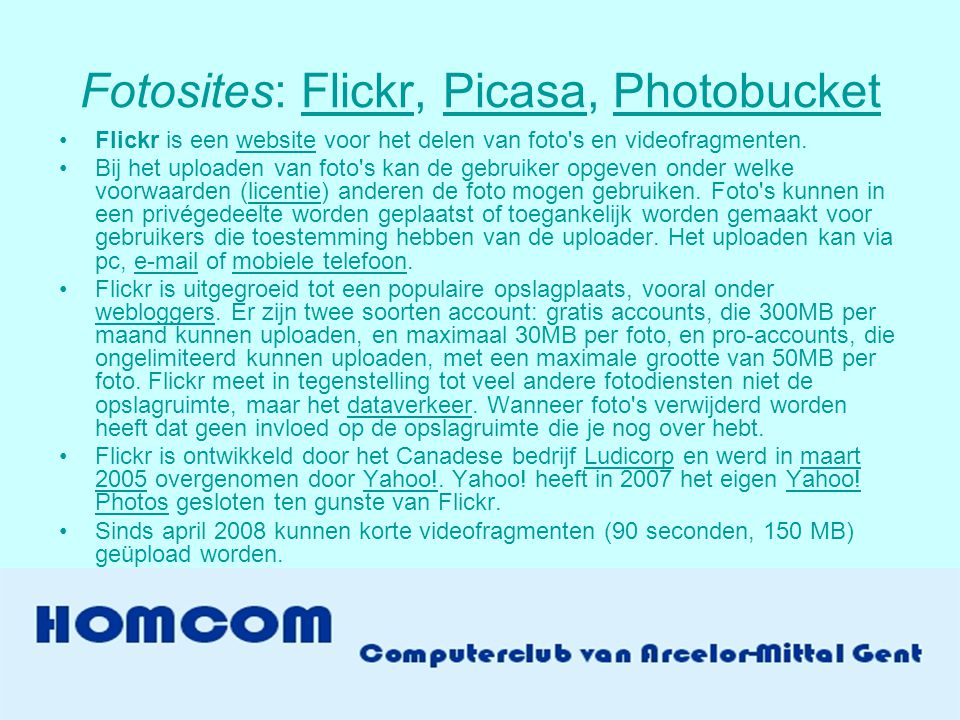 Fotosites: Flickr, Picasa, PhotobucketFlickrPicasaPhotobucket •Flickr is een website voor het delen van foto's en videofragmenten.website •Bij het upl