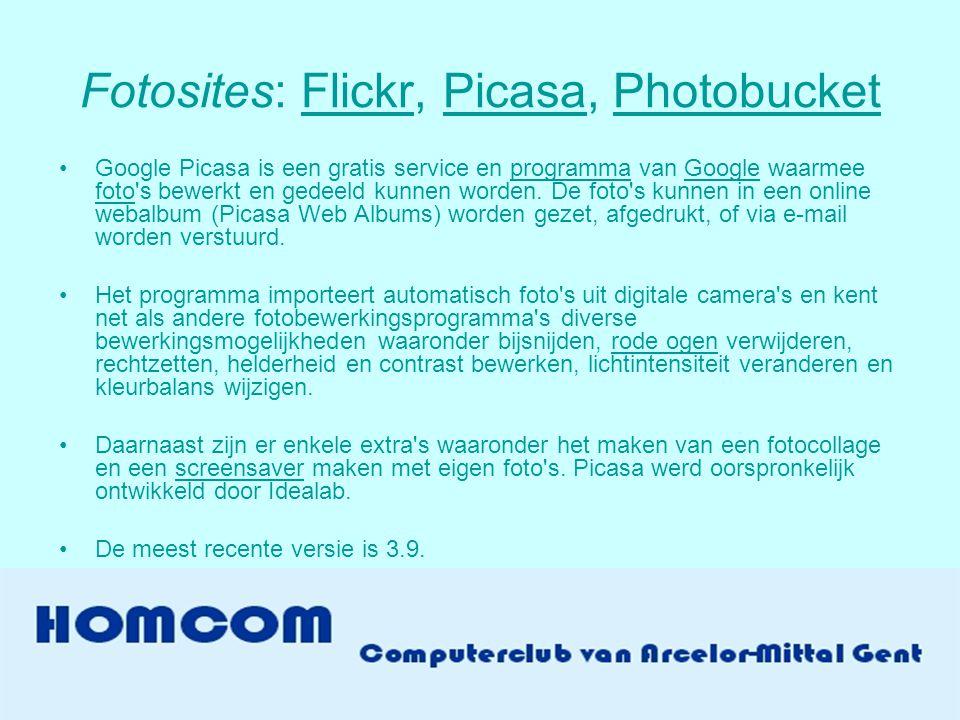 Fotosites: Flickr, Picasa, PhotobucketFlickrPicasaPhotobucket •Google Picasa is een gratis service en programma van Google waarmee foto s bewerkt en gedeeld kunnen worden.